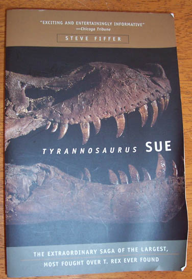 Image for Tyrannosaurus Sue: The Extraordinary Saga of the Largest, Most Fought Over T. Rex Ever Found