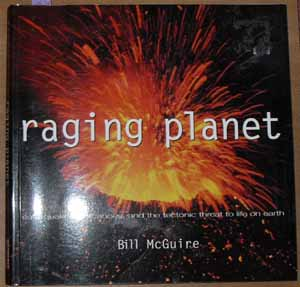 Image for Raging Planet: Earthquakes, Volcanoes, and the Tectonic Threat to Life on Earth