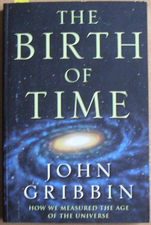 Image for Birth of Time, The: How We Measured the Age of the Universe