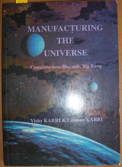 Image for Manufacturing The Universe: Consciousness Discards Big Bang