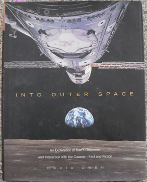 Image for Into Outer Space: An Exploration of Man's Obsession and Interaction with the Cosmos - Fact and Fiction