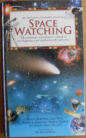 Image for Australian Geographic Guide to Space Watching: The Amateur Astronomer's Guide to Starhopping and Exploring the Universe, An