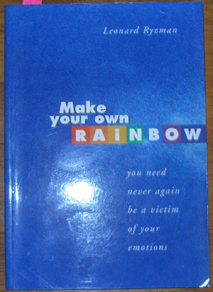 Image for Make Your Own Rainbow: You Need Never Again be a Victim of Your Emotions