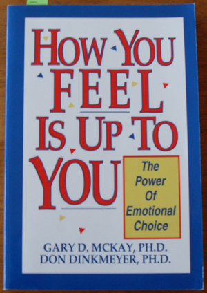 Image for How You Feel is Up to You: The Power of Emotional Choice