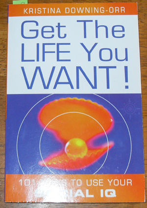 Image for Get the Life You Want! 101 Ways to Use Your Social IQ