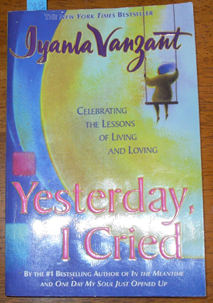 Image for Yesterday, I Cried: Celebrating the Lessons of Living and Loving