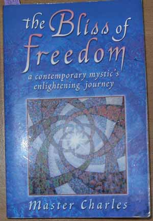Image for Bliss of Freedom, The: A Contemporary Mystic's Enlightening Journey