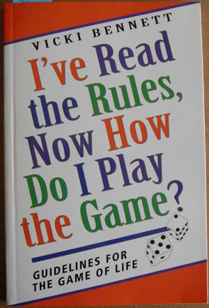 Image for I've Read the Rules, Now How Do I Play the Game? Guidelines for the Game of Life