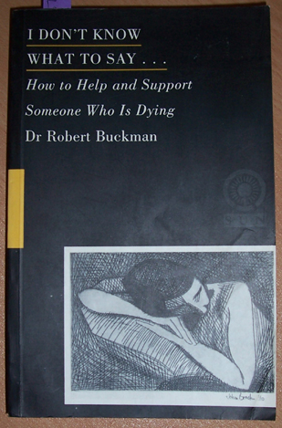 Image for I Don't Know What to Say... How to Help and Support Someone Who IS Dying