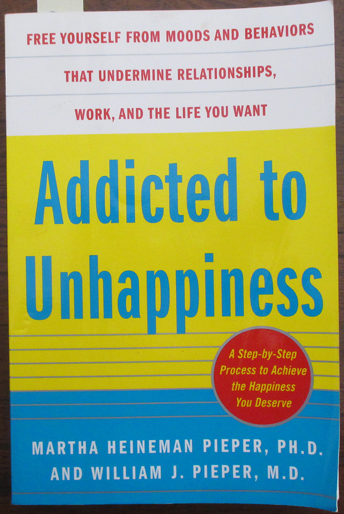 Image for Addicted to Unhappiness: Free Yourself From Moods and Behaviours That Undermine Relationships, Work, and the Life You Want