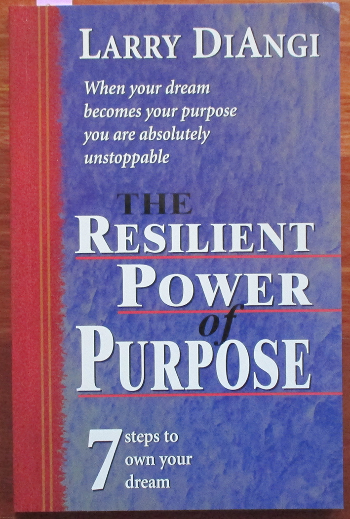 Image for Resilient Power of Purpose, The: When Your Dream Becomes Your Purpose You Are Absolutely Unstoppable (7 Steps to Own Your Dream)