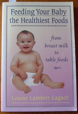 Image for Feeding Your Baby the Healthiest Foods: From Breast Milk to Table Foods