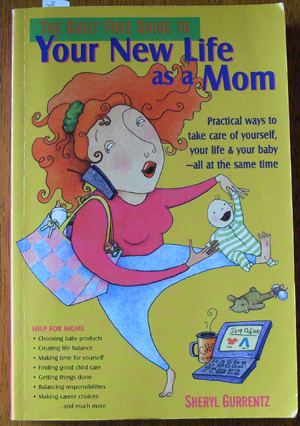 Image for Guilt-Free Guide to Your New Life as a Mom, The