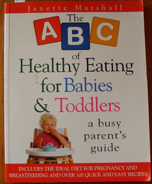 Image for ABC of Healthy Eating for Babies & Toddlers, The: A Busy Parent's Guide