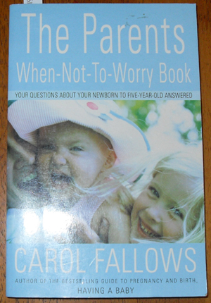 Image for Parents When-Not-To-Worry Book, The: Your Questions About Your Newborn to Five-Year-Old Answered