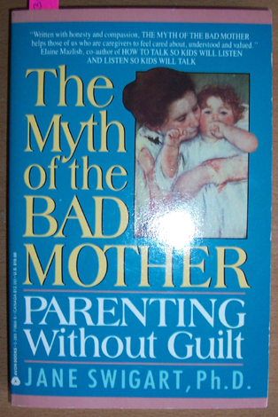 Image for Myth of the Bad Mother, The: Parenting Without Guilt