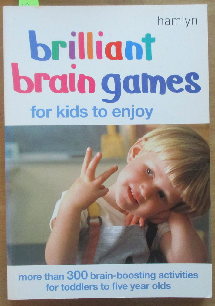 Image for Brilliant Baby Games For Kids to Enjoy: More Than 300 Brain-Boosting Activities For Toddlers to Five Year Olds