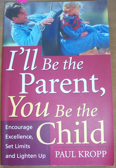 Image for I'll Be the Parent, You Be the Child: Encourage Excellence, Set Limits and Lighten Up