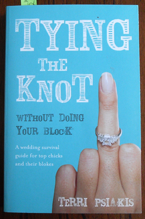 Image for Tying the Knot Without Doing Your Block: A Wedding Survival Guide for Top Chicks and Their Blokes