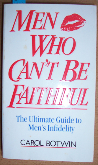 Image for Men Who Can't Be Faithful: The Ultimate Guide to Men's Infidelity