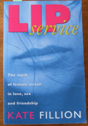 Image for Lip Service: The Myth of Female Virtue in Love, Sex and Friendship