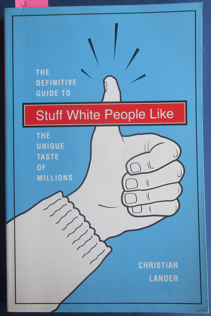 Image for Stuff White People Like: The Definitive Guide to the Unique Taste of Millions