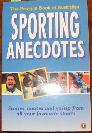 Image for Penguin Book of Australian Sporting Anecdotes, The: Stories, Quotes and Gossop From All Your Favourite Sports