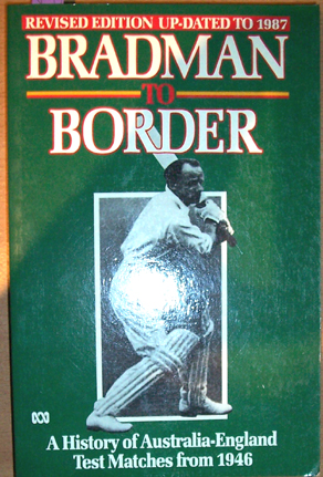 Image for Bradman to Border: A History of Australia- Engliand Test Matches from 1946