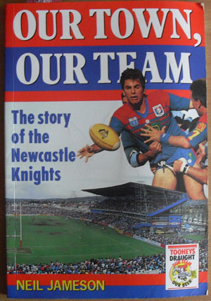 Image for Our Town, Our Team: The Story of the Newcastle Knights