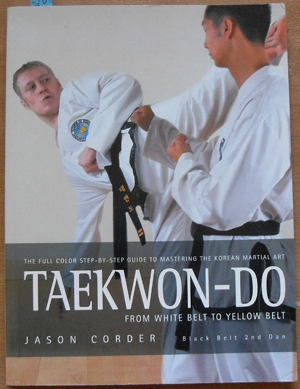 Image for Taekwon-Do From White Belt to Yellow Belt: The Full Color Step-by-step Guide to Mastering the Korean Martial Art