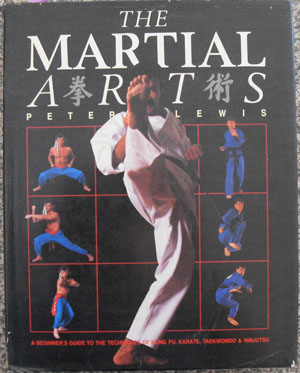 Image for Martial Arts, The: A Beginner's Guide to the Techniques of Kung Fu, Karate, Taekwondo & Ninjutsu