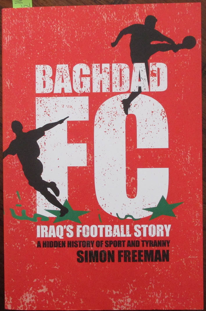 Image for Baghdad FC: Iraq's Football Story - A Hidden History of Sport and Tyranny