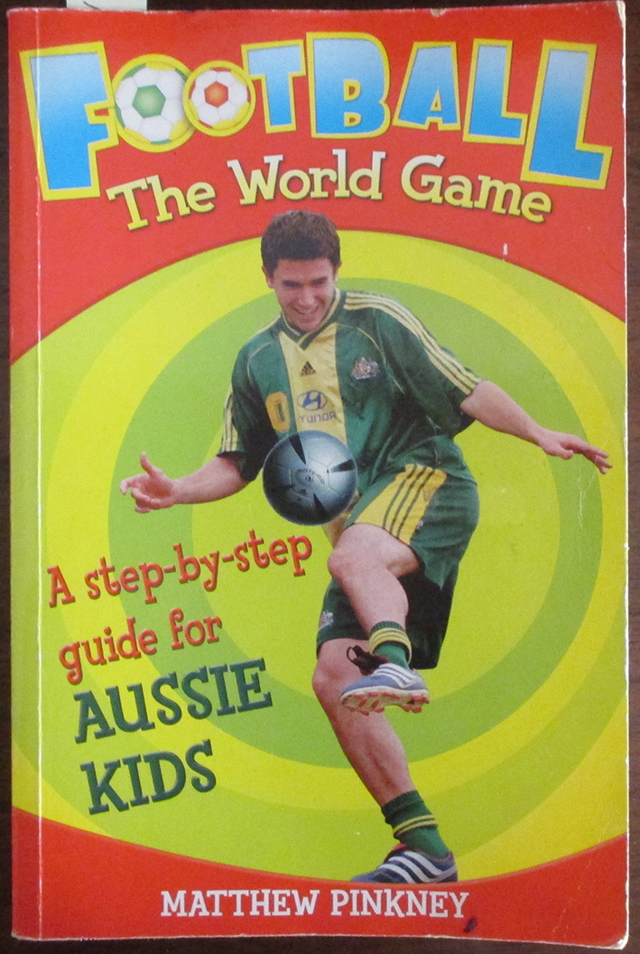 Image for Football: The World Game - A Step-by-Step Guide for Aussie Kids