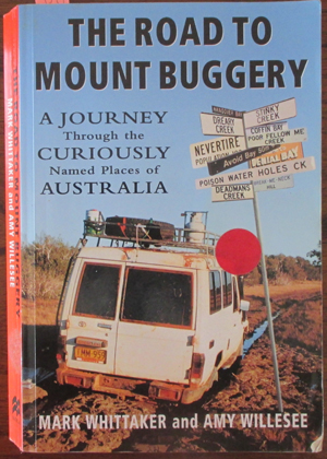 Image for Road to Mount Buggery, The: A Journey Through the Curiously Named Places of Australia