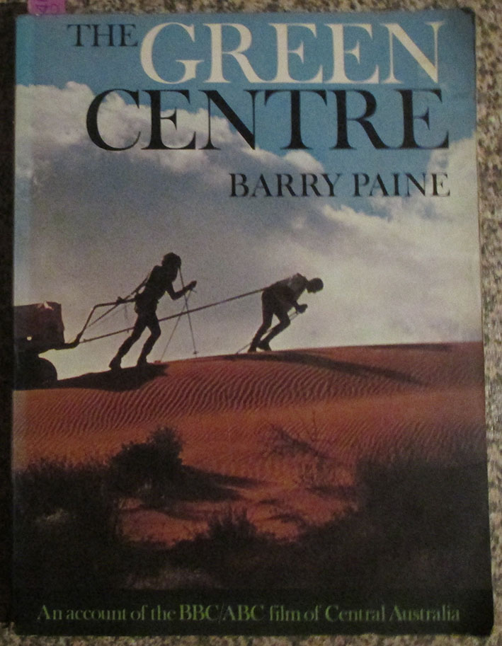 Image for Green Centre, The: An account of the BBC/ABC Film of Central Australia