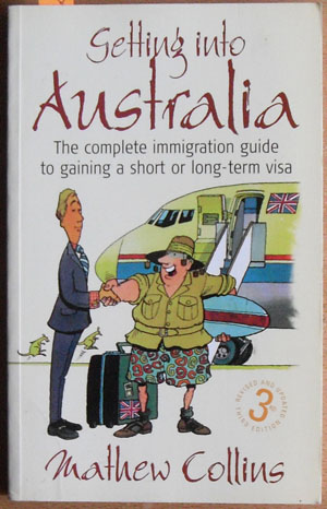 Image for Getting Into Australia: The Complete Immigration Guide to Gaining a Short or Long-Term Visa