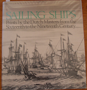 Image for Sailing Ships: Prints By the Dutch Masters from the Sixteenth to the Nineteenth Century