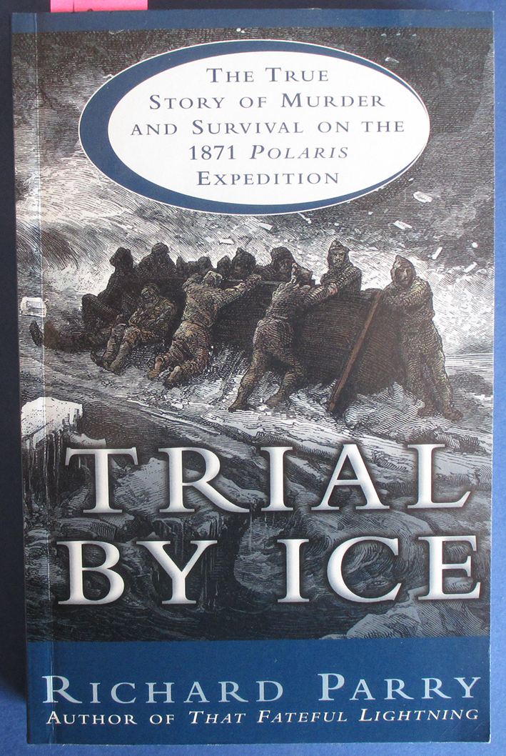 Image for Trial By Ice: The True Story of Murder and Survival on the 1871 Polaris Expedition