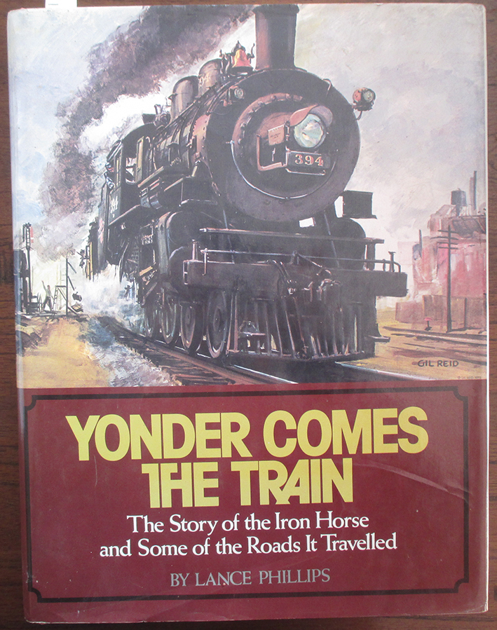 Image for Yonder Comes the Train: The Story of the Iron Horse and Some of the Roads It Travelled