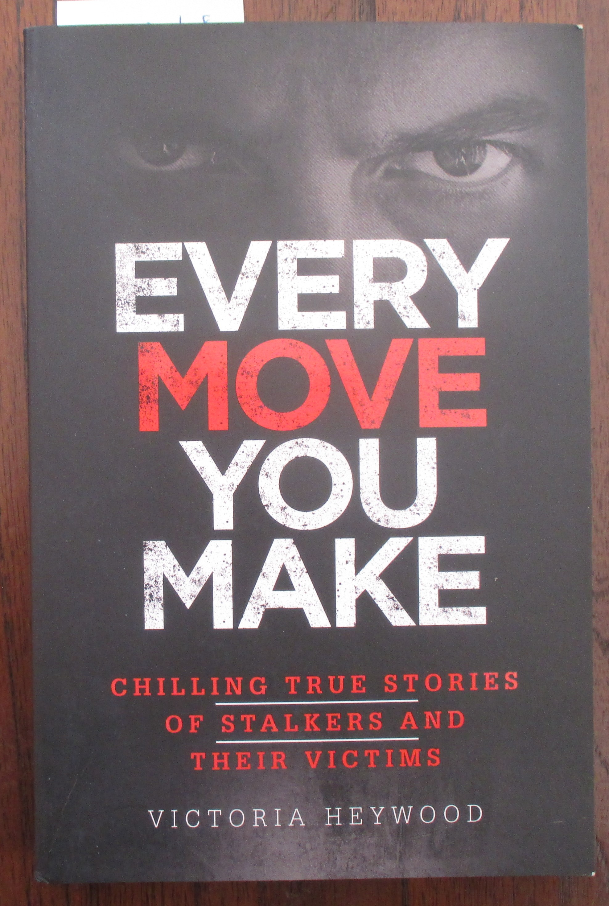 Image for Every Move You Make: Chilling True Stories of Stalkers and Their Victims