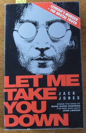 Image for Let Me Take You Down: Inside the Mind of Mark David Chapman, The Man Who Killed John Lennon