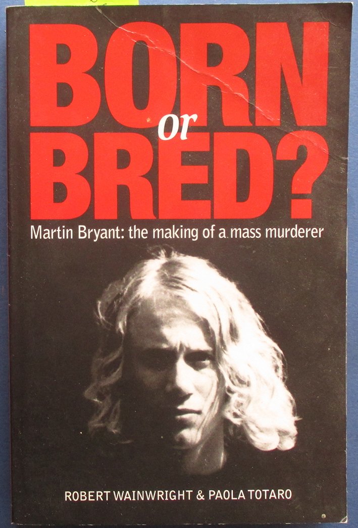 Image for Born or Bred? Martin Bryant - The Making of a Mass Murderer