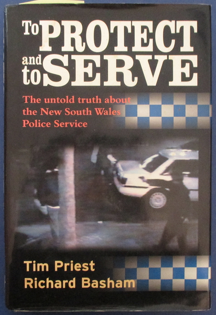 To Protect and to Serve: The Untold Truth About the New South Wales Police Service