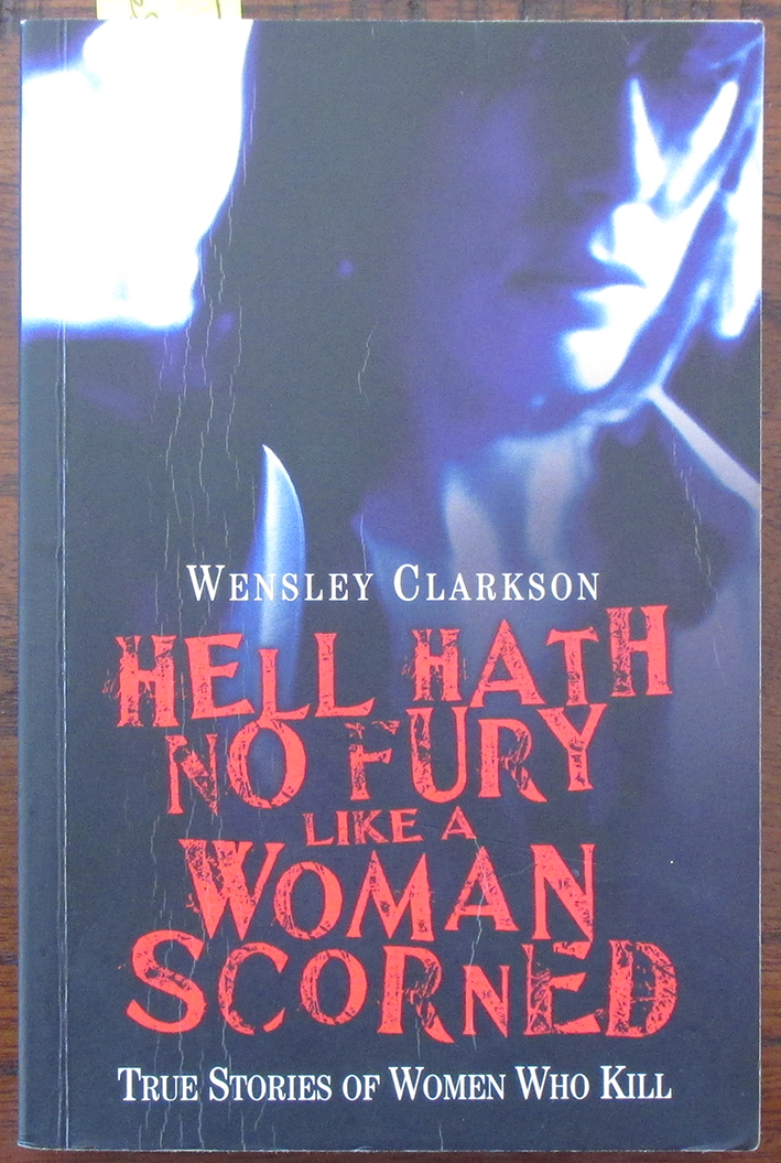 Image for Hell Hath No Fury Like a Woman Scorned: True Stories of Women Who Kill