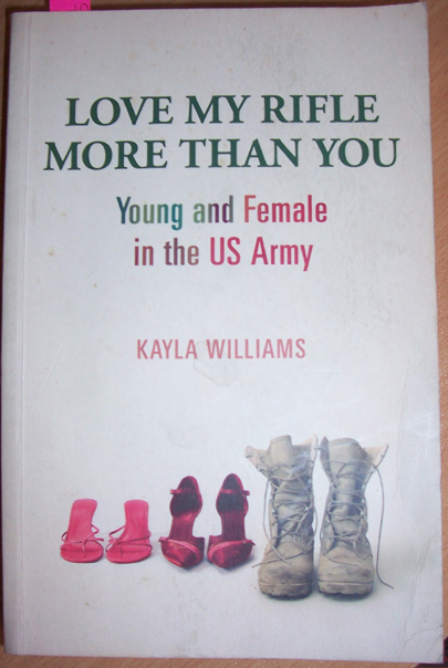 Image for Love My Rifle More Than You: Young and Female in the US Army