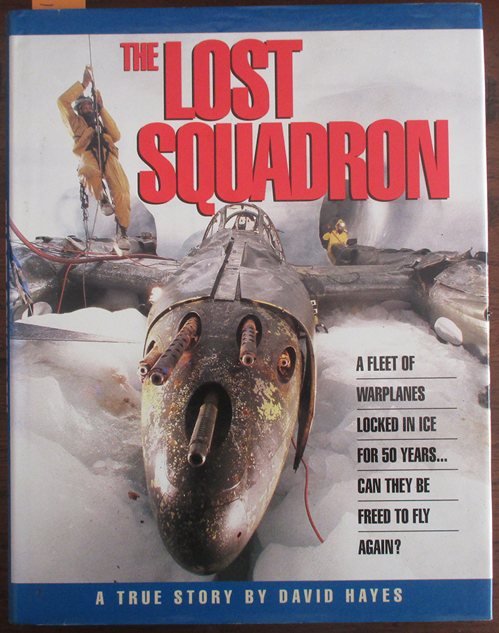 Image for Lost Squadron, The: A Fleet of Warplanes Locked in Ice for 50 Years...Can They Be Free to Fly Again?