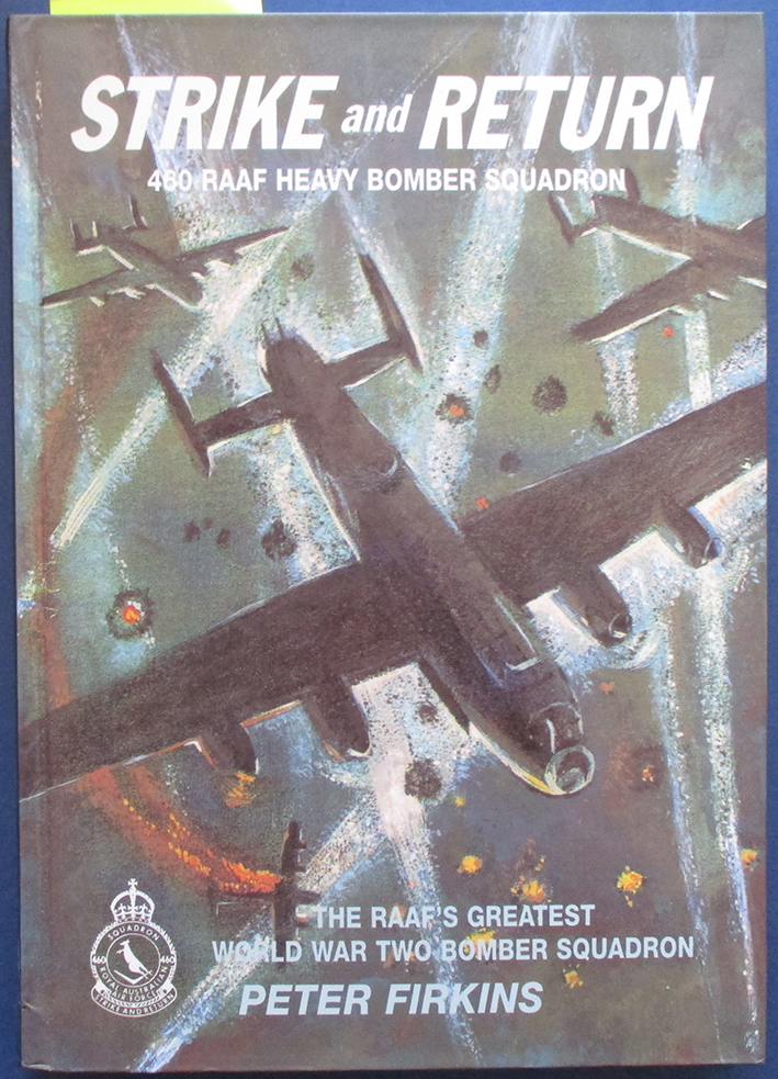 Image for Strike and Return: The Unit History of No. 460 RAAF Heavy Bomber Squadron RAF Bomber Command in World War Two
