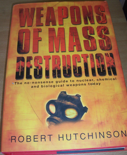 Image for Weapons of Mass Destruction; The No-Nonsense Guid to Nuclear, Chemical and Biological Weapons Today
