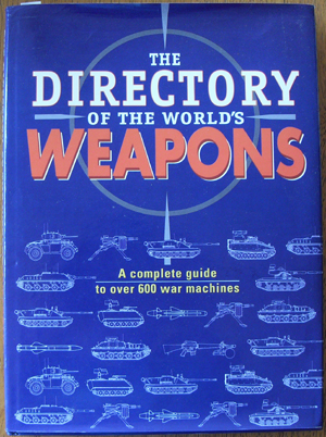 Image for Directory of the World's Weapons, The: A Complete Guide to Over 600 War Machines