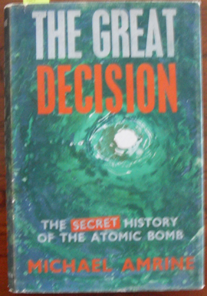 Image for Great Decision, The: The Secret History of the Atomic Bomb